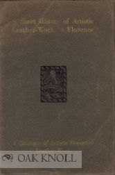 A SHORT HISTORY OF ARTISTIC LEATHER-WORK IN FLORENCE, A CATALOGUE OF ARTISTIC FLORENTINE...