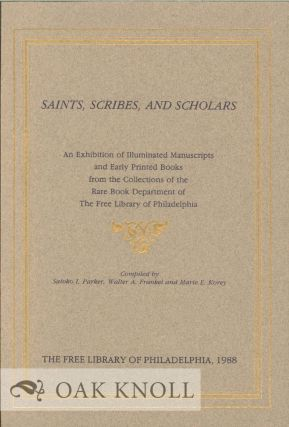 SAINTS, SCRIBES, AND SCHOLARS, AN EXHIBITION OF ILLUMINATED MANUSCRIPT S AND EARLY PRINTED BOOKS....
