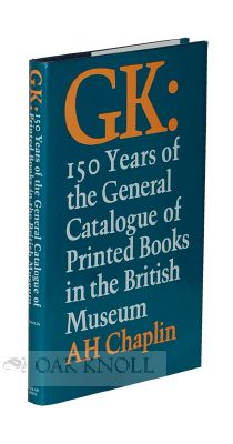GK: 150 YEARS OF THE GENERAL CATALOGUE OF PRINTED BOOKS IN THE BRITISH MUSEUM. A. H. Chaplin