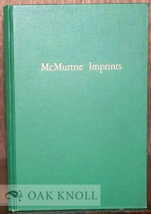 MCMURTRIE IMPRINTS, A BIBLIOGRAPHY OF SEPARATELY PRINTED WRITINGS BY DOUGLAS C. McMURTRIE