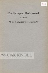 THE EUROPEAN BACKGROUND OF THOSE WHO COLONIZED DELAWARE. William J. Storey.