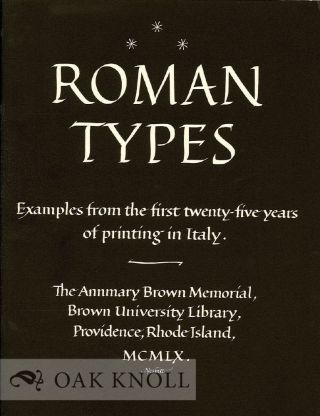 ROMAN TYPES, EXAMPLES FROM THE FIRST TWENTY-FIVE YEARS OF PRINTING IN ITALY. John R. Turner...