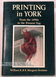 PRINTING IN YORK FROM THE 1490s TO THE PRESENT DAY. William K. Sessions, E. Margaret