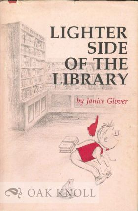 THE LIGHTER SIDE OF THE LIBRARY. Janice Glover