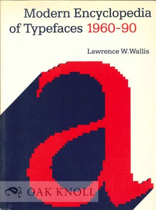MODERN ENCYCLOPEDIA OF TYPEFACES 1960-90. Lawrence W. Wallis