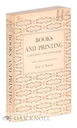 BOOKS AND PRINTING, A TREASURY FOR TYPOPHILES. Paul A. Bennett