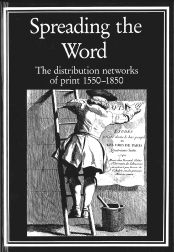 SPREADING THE WORD, THE DISTRIBUTION NETWORKS OF PRINT 1550-1850.