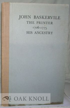 JOHN BASKERVILLE: THE PRINTER, 1706-1775, HIS ANCESTRY. Thomas Cave.