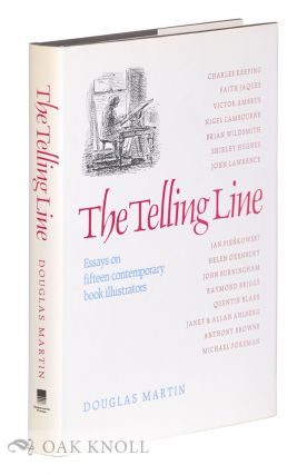 THE TELLING LINE, ESSAYS ON FIFTEEN CONTEMPORARY BOOK ILLUSTATORS. Douglas Martin