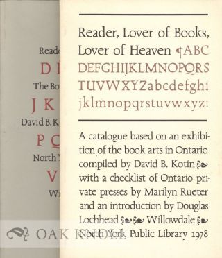 READER, LOVER OF BOOKS, LOVER OF HEAVEN, A CATALOGUE BASED ON AN EXHIBITION OF THE BOOK ARTS IN ONTARIO. David B. Kotin.