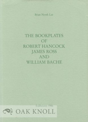 THE BOOKPLATES OF ROBERT HANCOCK, JAMES ROSS AND WILLIAM BACHE.