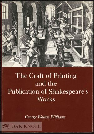 CRAFT OF PRINTING AND THE PUBLICATION OF SHAKESPEARE'S WORKS. George Walton Williams