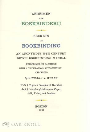 GEHEIMEN DER BOEKBINDERIJ, SECRETS OF BOOKBINDING, AN ANONYMOUS 19TH CENTURY DUTCH BOOKBINDING MANUAL, REPRODUCED IN FACSIMILE WITH TRANSLATION, INTRODUCTION AND NOTES.