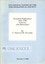 PERIODICAL PUBLICATIONS 1641-1700, A SURVEY WITH ILLUSTRATIONS. C. Nelson, M. Seccombe
