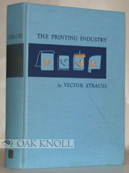 PRINTING INDUSTRY, AN INTRODUCTION TO ITS MANY BRANCHES PROCESSES AND PRODUCTS. Victor Strauss