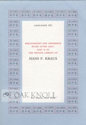 BIBLIOGRAPHY AND REFERENCE BOOKS AFTER 1900. PART II OF THE PRIVATE LIBRARY OF HANS P. KRAUS. 187