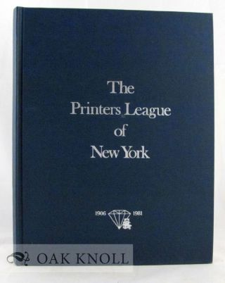 PRINTERS LEAGUE OF NEW YORK, 1906-1981, PUBLISHED ON THE OCCASION OF THE SEVENTY FIFTH...