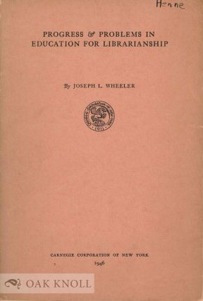 PROGRESS & PROBLEMS IN EDUCATION FOR LIBRARIANSHIP. Joseph L. Wheeler