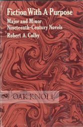 FICTION WITH A PURPOSE, MAJOR AND MINOR NINETEENTH-CENTURY NOVELS. Robert A. Colby