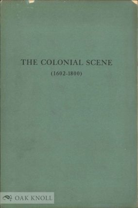 THE COLONIAL SCENE, (1602-1800), A CATALOGUE OF BOOKS EXHIBITED AT THE JOHN CARTER LIBRARY IN THE SPRING OF 1949, AUGMENTED BY RELATED TITLES FROM THE LIBRARY OF THE AMERICAN ANTIQUARIAN SOCIETY.