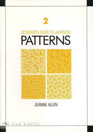 DESIGNER'S GUIDE TO JAPANESE PATTERNS. Jeanne Allen.