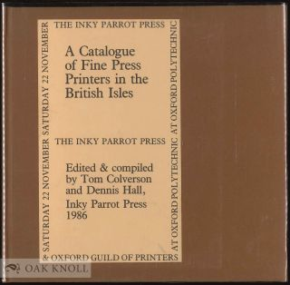 A CATALOGUE OF FINE PRESS PRINTERS IN THE BRITISH ISLES. Tom Colverson, Dennis Hall