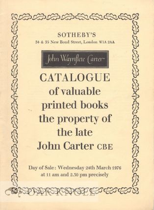 CATALOGUE OF THE VALUABLE COLLECTION OF PRINTED BOOKS THE PROPERTY OF THE LATE JOHN CARTER, CBE