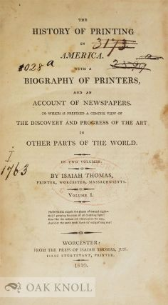 A HISTORY OF PRINTING IN AMERICA, WITH A BIOGRAPHY OF PRINTERS AND AN ACCOUNT OF NEWSPAPERS, TO WHICH IS PREFIXED A CONCISE VIEW OF THE DISCOVERY AND PROGRESS OF THE ART IN OTHER PARTS OF THE WORLD.