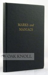 MARKS AND MANIACS, BEING, IN FACT, EXCERPTS FROM THE AMERICAN ENCYCLOPEDIA OF PRINTING EDITED AT...