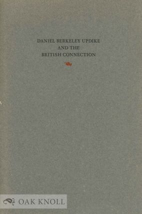 DANIEL BERKELEY UPDIKE AND THE BRITISH CONNECTION