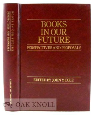 BOOKS IN OUR FUTURE, PERSPECTIVES AND PROPOSALS. John Y. Cole