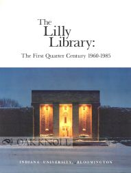 THE LILLY LIBRARY: THE FIRST QUARTER CENTURY 1960-1985