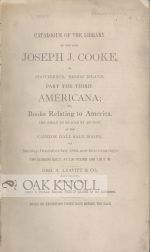 CATALOGUE OF THE LIBRARY OF THE LATE JOSEPH J. COOKE, OF PROVIDENCE, RHODE ISLAND, PART THE THIRD. AMERICANA; OR, BOOKS RELATING TO AMERICA.