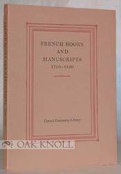 FRENCH BOOKS AND MANUSCRIPTS, 1700-1830, AN EXHIBITION AND DESCRIPTION OF A COLLECTION IN CORNELL...