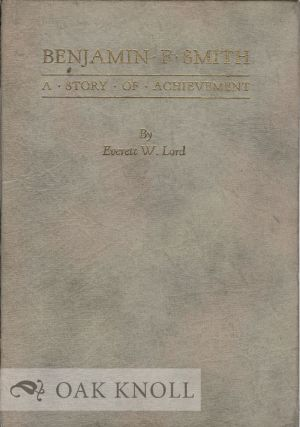 BENJAMIN F. SMITH, A STORY OF ACHIEVEMENT. Everett W. Lord