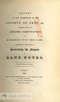 REPORT OF THE COMMITTEE OF THE SOCIETY OF ARTS, &C, TOGETHER WITH THE APPROVED COMMUNICATIONS AND EVIDENCE UPON THE SAME, RELATIVE TO THE MODE OF PREVENTING THE FORGERY OF BANK NOTES.