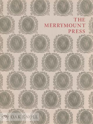 THE MERRYMOUNT PRESS, AN EXHIBITION ON THE OCCASION OF THE 100TH ANNIVERSARY OF THE FOUNDING OF...