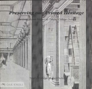 PRESERVING OUR PRINTED HERITAGE, THE LONG ROOM PROJECT AT TRINITY COLLEGE DUBLIN. Anthony Cains,...