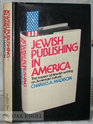 JEWISH PUBLISHING IN AMERICA, THE IMPACT OF JEWISH WRITING ON AMERICAN CULTURE. Charles A. Madison