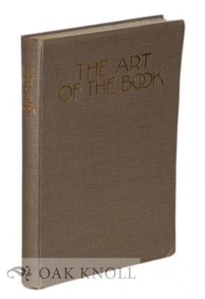 THE ART OF THE BOOK A REVIEW OF SOME RECENT EUROPEAN AND AMERICAN WORK IN TYPOGRAPHY, PAGE DECORATION & BINDING. Charles Holme.