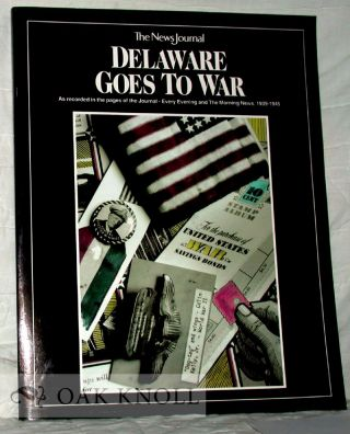 DELAWARE GOES TO WAR, AS RECORDED IN THE PAGES OF THE JOURNAL-EVERY EVENING AND MORNING NEWS,...