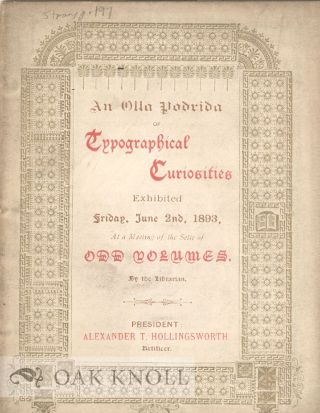 OLLA PODRIDA OF TYPOGRAPHICAL CURIOSITIES EXHIBITED FRIDAY, JUNE 2ND, 1893, AT A MEETING OF THE...