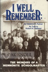 """ I WELL REMEMBER"": THE MENNONITE SCHOOLMASTER. AS TOLD TO ROBERT H. HALLSTED. Clarence A. Fulmer"