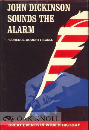 JOHN DICKINSON SOUNDS THE ALARM. Florence Doughty Scull
