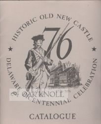 HISTORIC OLD NEW CASTLE, DELAWARE BICENTENNIAL CELEBRATION CATALOGUE.