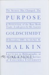 THE SCENERY HAS CHANGED: THE PURPOSE & POTENTIAL OF THE RARE BOOK TRADE. Lucien Goldschmidt