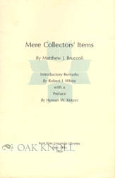 MERE COLLECTORS' ITEMS. Matthew J. Bruccoli