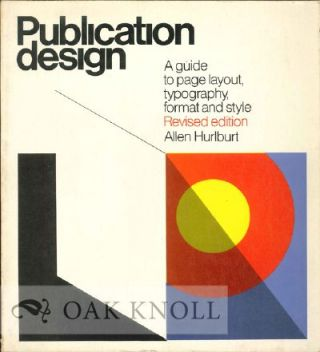 PUBLICATION DESIGN, A GUIDE TO PAGE LAYOUT TYPOGRAPHY, FORMAT AND STYLE. Allen Hurlburt