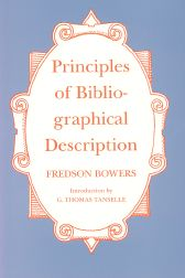 PRINCIPLES OF BIBLIOGRAPHICAL DESCRIPTION. Fredson Bowers.