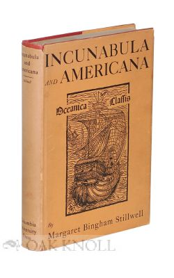 INCUNABULA AND AMERICANA, 1450-1800, A KEY TO BIBLIOGRAPHICAL STUDY. Margaret Bingham Stillwell